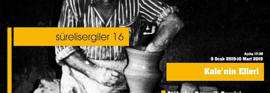 Kale'nin Elleri  / Süreli Sergi #16